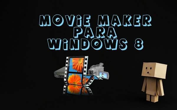 como descargar movie maker para windows 8 gratis para todo los windows