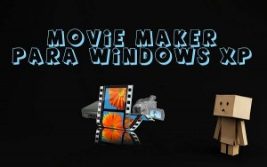 como-descargar-movie-maker-para-windows-xp-gratis